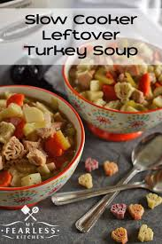 thanksgiving for one slow cooker turkey soup my fearless kitchen