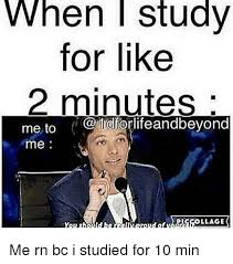 Study Memes - when study for like 2 minutes me to coldforlifeandbeyond me llage me