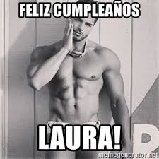 imagenes hot feliz cumple feliz cumpleaños laura hot guy james bradley meme generator