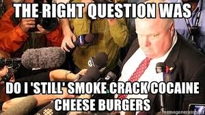Crack Cocaine Meme - the right question was do i still smoke crack cocaine cheese
