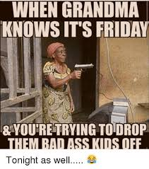 Funny Grandma Memes - 25 best memes about it s friday grandma and funny it s