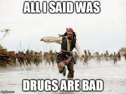 Drugs Are Bad Meme - jack sparrow being chased meme imgflip