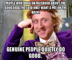 Pat Meme - people who brag on facebook about the good deed they did only want a