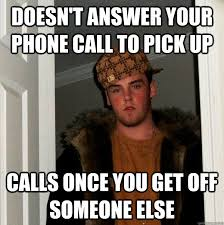 Get Off The Phone Meme - doesn t answer your phone call to pick up calls once you get off
