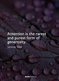 quote generosity kindness simone weil quote attention is the rarest and purest form of