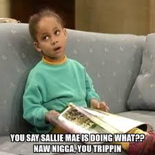 Sallie Mae Memes - you say sallie mae is doing what naw nigga you trippin olivia