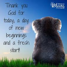 thank you god for today a day of new beginnings and a fresh start