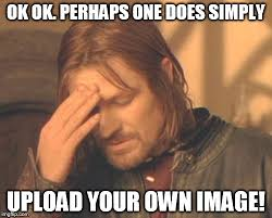 Upload Your Own Meme - frustrated boromir meme imgflip