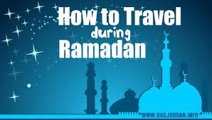 travel during ramadan is it a idea