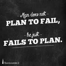 man does not plan to fail he just fails to plan