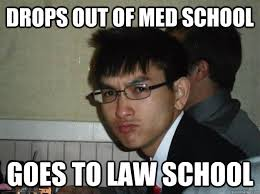 Med School Memes - drops out of med school goes to law school rebellious asian