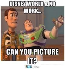 Disney World Meme - disney world no work can you picture ito 4ef postize disney
