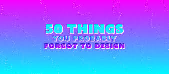 Desgin by 50 Things You Probably Forgot To Design U2013 Ux Power Tools U2013 Medium
