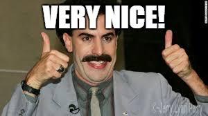 Borat Very Nice Meme - image tagged in borat imgflip