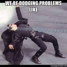 Matrix Meme Generator - we be dodging problems like the matrix meme generator