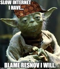 Slow Internet Meme - slow internet i have blame resnov i will