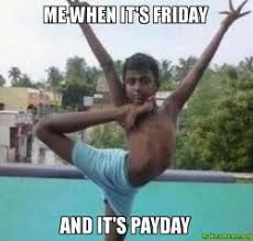 Me On Payday Meme - me when it s friday and it s payday make a meme