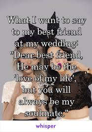 best friend wedding quotes what i want to say to my best friend at my wedding dear best