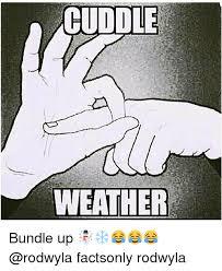 Cuddle Meme - cuddle weather bundle up factsonly rodwyla funny