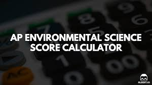 ap environmental science score calculator for 2017 albert io