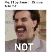 Borat Not Meme - i ll be there in 15 mins funny memes daily lol pics