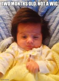 Old Baby Meme - two months old not a wig weknowmemes