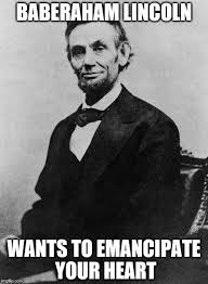 Abraham Lincoln Meme - abraham lincoln historical valentine memes pinterest abraham