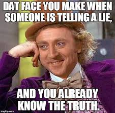That Was A Lie Meme - creepy condescending wonka meme imgflip