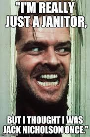 Janitor Meme - heres johnny meme imgflip