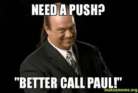 Paul Meme - need a push better call paul paul heyman make a meme