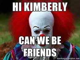 Scary Clown Memes - hi kimberly can we be friends pennywise the clown meme generator