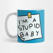 baby mugs i m a stupid baby tv reference mug teepublic