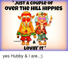 Over The Hill Meme - just a couple of over the hill hippies ice cuee queen2 lovin it