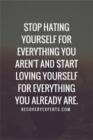motivational quote stop hating yourself for everything you aren t