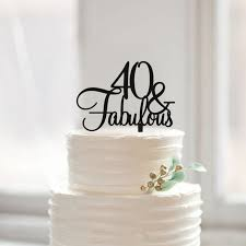 anniversary cake toppers 40 fabulous birthday cake topper 40th birthday cake topper gift