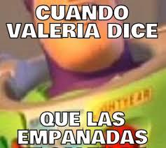 Valeria Meme - cuando valeria dice que las empanadas memes en quebolu