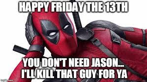 Friday The 13th Memes - deadpool s offer friday the 13th imgflip