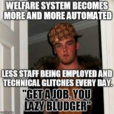 How To Get Welfare Meme - looking forward to goodbye centrelink imgflip