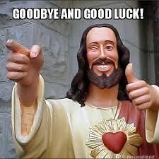 Funny Good Luck Memes - meme maker goodbye and good luck
