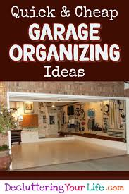 how to organize ideas garage organization 5 quick and cheap garage organizing ideas