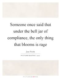 someone once said that the bell jar of compliance the