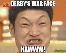 War Face Meme - derby s war face hawww meme impossibru guy original 2820 page 2