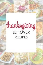 clever and easy thanksgiving leftover recipes it is a keeper