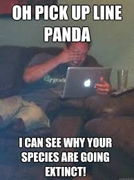 Pick Up Line Panda Meme - oh pick up line panda i can see why your species are going extinct