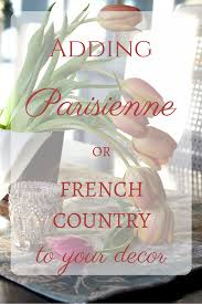 how to add french parisienne or french country style to your decor