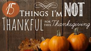 things i m not thankful this thanksgiving imagining happenings