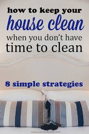 how to keep your house clean how to keep your house clean when you don t have time to clean