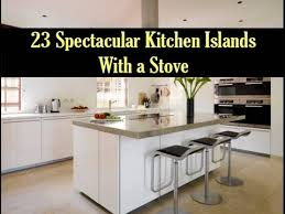 stove in island kitchens 23 spectacular kitchen islands with a stove