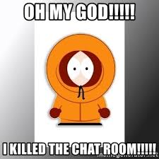 Chat Meme - oh my god i killed the chat room south park kenny meme