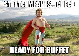 Stretchy Pants Meme - stretchy pants check ready for buffet nacho libre2 meme generator